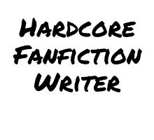 Hardcore Fanfic Writer by kendallmae