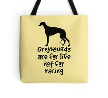 Greyhounds are for life not for racing Tote Bag