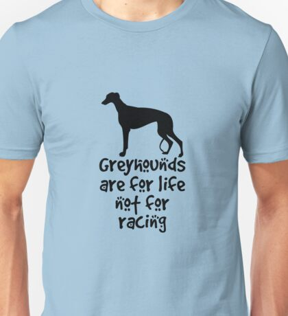 Greyhounds are for life not for racing Unisex T-Shirt