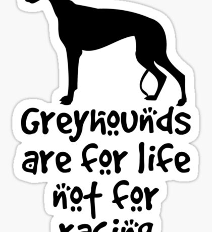Greyhounds are for life not for racing Sticker