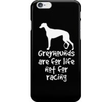 Greyhounds are for life not for racing iPhone Case/Skin