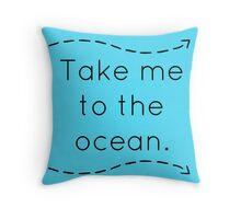 Take me to the ocean Throw Pillow