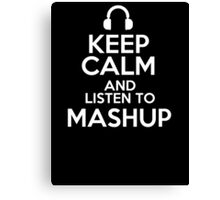 Keep calm and listen to Mashup Canvas Print