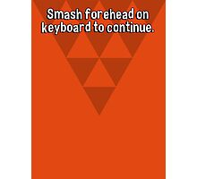 Smash forehead on keyboard to continue. Photographic Print