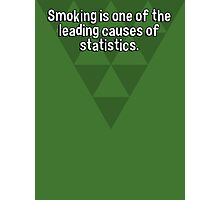 Smoking is one of the leading causes of statistics. Photographic Print