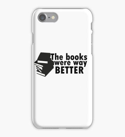 The books were better iPhone Case/Skin
