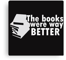 The book were way better Canvas Print