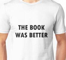 The book was better Unisex T-Shirt