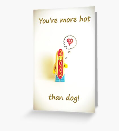 You're more hot than dog Greeting Card