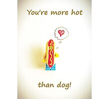 You're more hot than dog Photographic Print