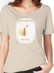 You're more hot than dog Women's Relaxed Fit T-Shirt
