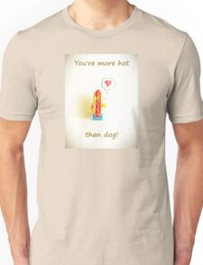 You're more hot than dog Unisex T-Shirt