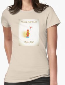 You're more hot than dog Womens Fitted T-Shirt