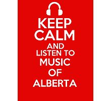 Keep calm and listen to Music of Alberta Photographic Print