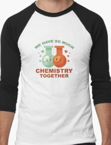 We Have So Much Chemistry Together Men's Baseball ¾ T-Shirt
