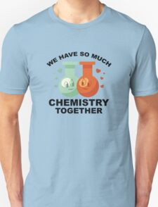 We Have So Much Chemistry Together T-Shirt