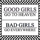Good Girls go to heaven, Bad Girls go everywhere by ShubhangiK