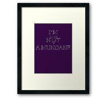 Not a Mundane Framed Print