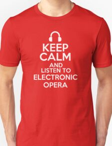 Keep calm and listen to Electronic opera T-Shirt