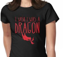 I wish I was a DRAGON! with fire breathing dragons head Womens Fitted T-Shirt