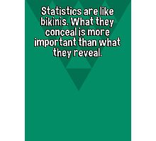 Statistics are like bikinis. What they conceal is more important than what they reveal.  Photographic Print