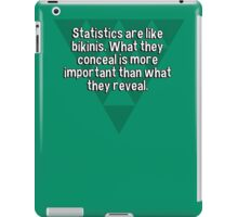 Statistics are like bikinis. What they conceal is more important than what they reveal.  iPad Case/Skin