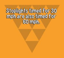 Stoplights timed for 30 mph are also timed for 60 mph. by margdbrown
