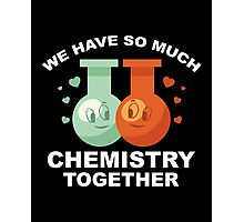We Have So Much Chemistry Together Photographic Print