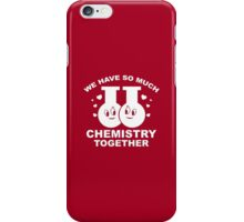 We Have So Much Chemistry Together iPhone Case/Skin