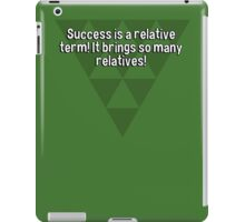 Success is a relative term! It brings so many relatives!  iPad Case/Skin