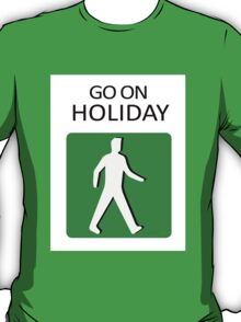go on holiday T-Shirt