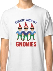 Chillin' With My Gnomies Classic T-Shirt