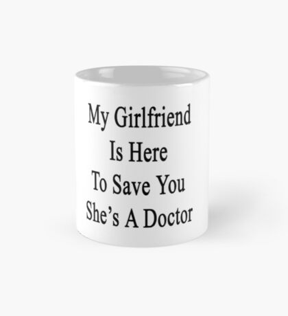 My Girlfriend Is Here To Save You She's A Doctor  Mug