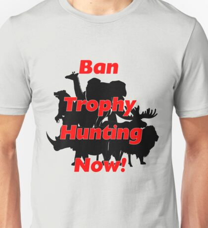 Ban Trophy Hunting Now! Unisex T-Shirt
