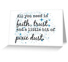 Faith, Trust and Pixie Dust. Greeting Card