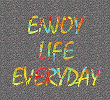 Enjoy Life Everyday by Distincty Design