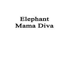 Elephant Mama Diva  by supernova23