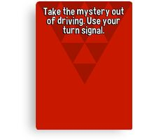 Take the mystery out of driving. Use your turn signal. Canvas Print