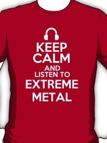 Keep calm and listen to Extreme metal T-Shirt