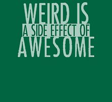 WEIRD IS (a side effect of) AWESOME T-Shirt
