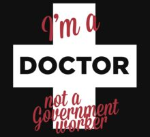 I'M A DOCTOR, NOT A GOVERNMENT WORKER. by imgarry