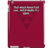 That which doesn't kill you... will probably try again. iPad Case/Skin