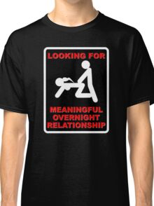 FUNNY T SHIRT LOOKING FOR MEANINGFUL OVERNIGHT RELATIONSHIP WANTED Classic T-Shirt