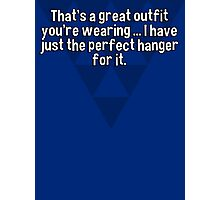 That's a great outfit you're wearing ... I have just the perfect hanger for it. Photographic Print