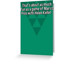 That's about as much fun as a game of Marco Polo with Helen Keller.  Greeting Card