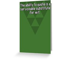 The ability to quote is a serviceable substitute for wit. Greeting Card