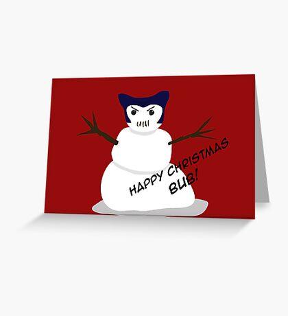 Happy X-Mas Bub! Greeting Card