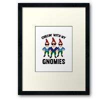 Chillin' With My Gnomies Framed Print