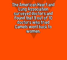 The American Heart and Lung Association surveyed doctors and found that 9 out of 10 doctors who tried Camels went back to women.  T-Shirt