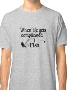 Angling funny when life gets complicated fish geek funny nerd Classic T-Shirt